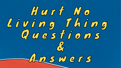 Hurt No Living Thing Questions & Answers