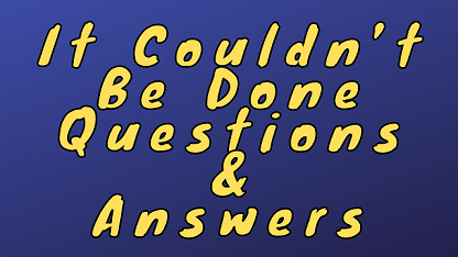It Couldn't Be Done Questions & Answers