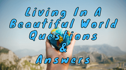 Living In A Beautiful World Questions & Answers