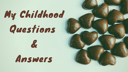 My Childhood Questions & Answers