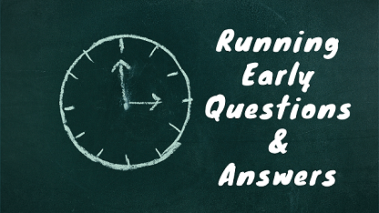 Running Early Questions & Answers
