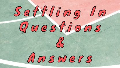 Settling In Questions & Answers