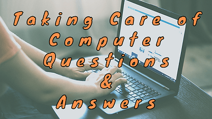 Taking Care of Computer Questions & Answers