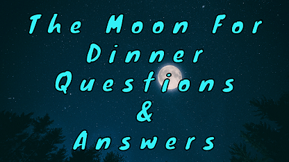 The Moon For Dinner Questions & Answers