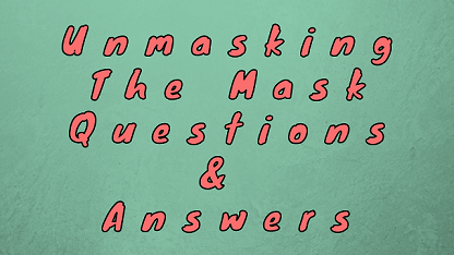 Unmasking The Mask Questions & Answers
