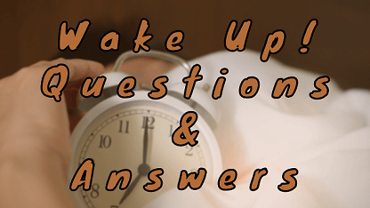 Wake Up Questions & Answers