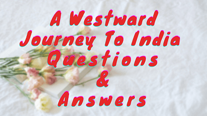 A Westward Journey To India Questions & Answers