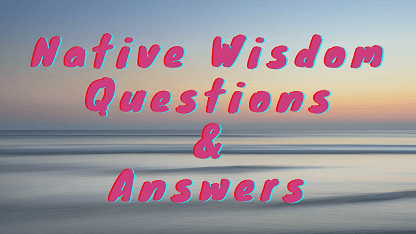 Native Wisdom Questions & Answers