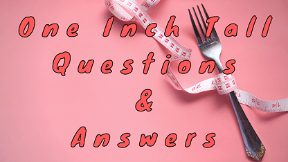 One Inch Tall Questions & Answers