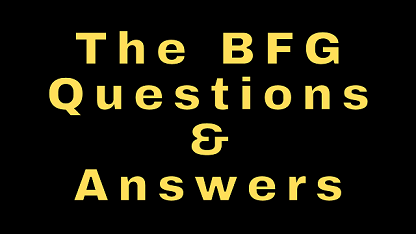 The BFG Questions & Answers