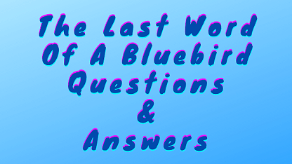 The Last Word Of A Bluebird Questions & Answers