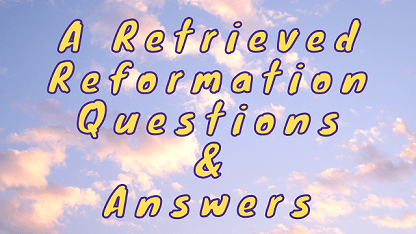 A Retrieved Reformation Questions & Answers