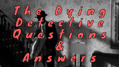 The Dying Detective Questions & Answers