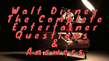 Walt Disney The Complete Entertainer Questions & Answers