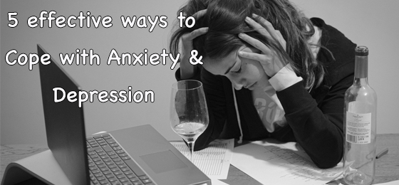 5 Effective Tips To Cope With Anxiety And Depression
