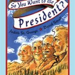 So You Want to be President? by Judith St. Gearge and David Small