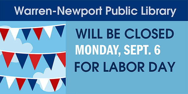 Warren-Newport Public Library will be closed Mon., Sept. 6 for Labor Day