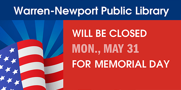 Warren-Newport Public Library will be closed Mon., May 31 for Memorial Day