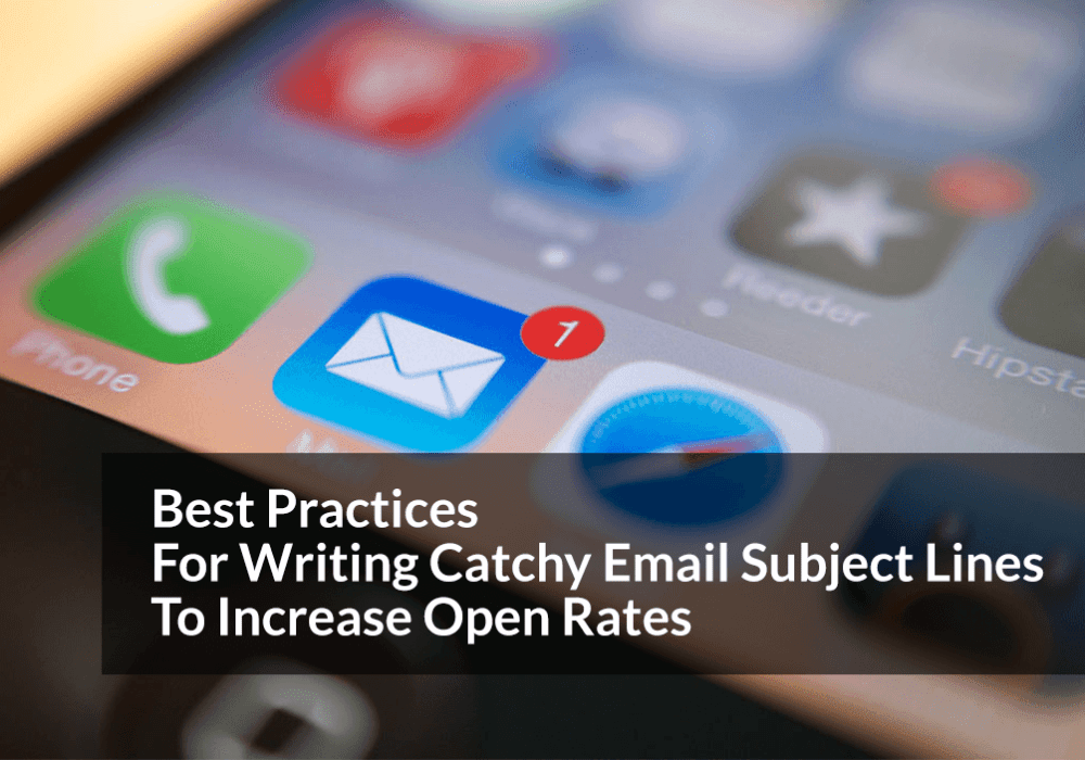 Best Practices for Writing Catchy Email Subject Lines to Increase Open Rates