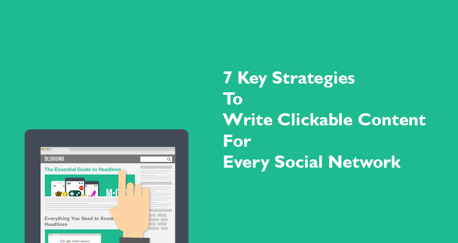 7 Key Strategies to Write Clickable Content for Every Social Network