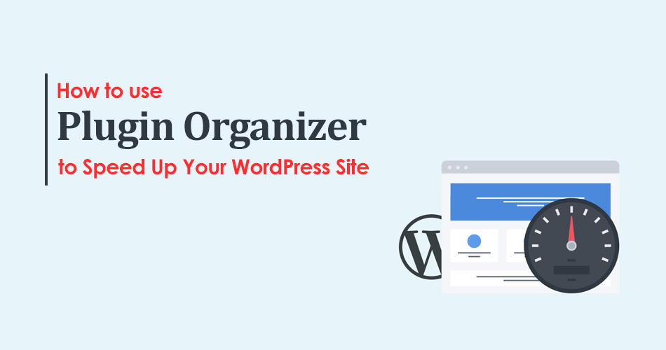 How to Use the Plugin Organizer to Speed Up Your WordPress Woblogger