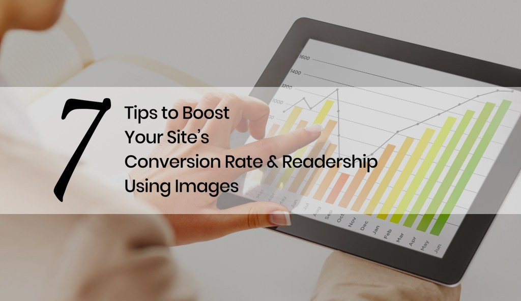 7 Tips to Boost Your Site's Conversion Rate Using Images