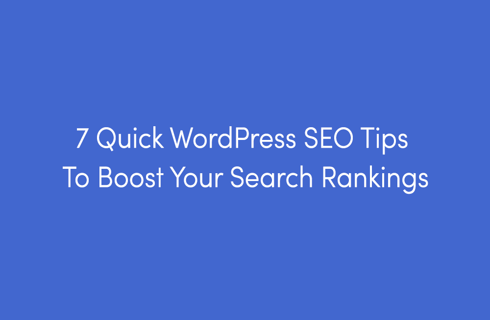 boost the search ranking with these 7 quick tips