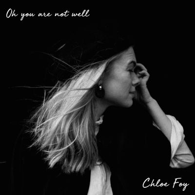oh you are not so well - by - chloe foy - UK - indie music - indie folk - indie pop - new music - music blog - indie blog - wolf in a suit - wolfinasuit - wolf in a suit blog - wolf in a suit music blog