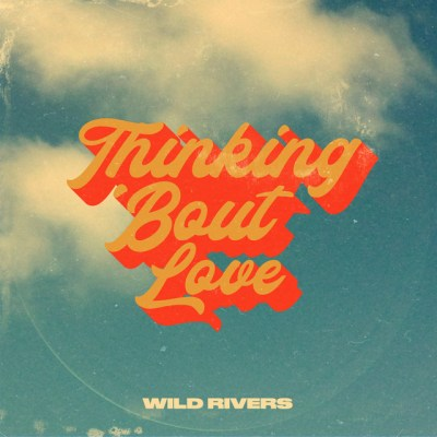thinking 'bout love - wild rivers - Canada - indie - indie music - indie folk - indie pop - new music - music blog - wolf in a suit - wolfinasuit - wolf in a suit blog - wolf in a suit music blog