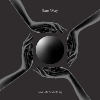 give me something - sam way - UK - indie - indie pop - indie music - new music - music blog - wolf in a suit - wolfinasuit - wolf in a suit blog - wolf in a suit music blog