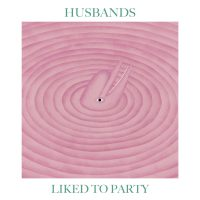 """Listen: """"Liked to Party"""" by Husbands"""