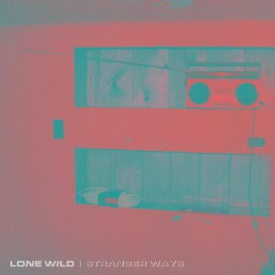 stranger ways - by - lone wild - indie music - new music - indie rock - music blog - indie blog - wolf in a suit - wolfinasuit - wolf in a suit blog - wolf in a suit music blog