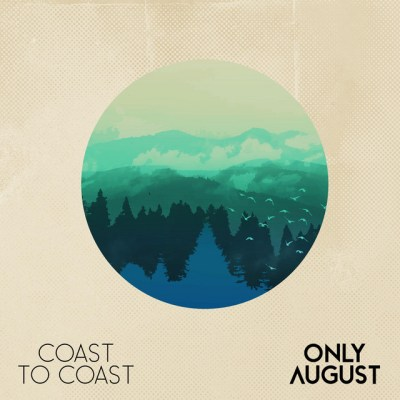 coast to coast - only august - Canada - indie - indie music - indie rock - indie pop - new music - music blog - wolf in a suit - wolfinasuit - wolf in a suit blog - wolf in a suit music blog