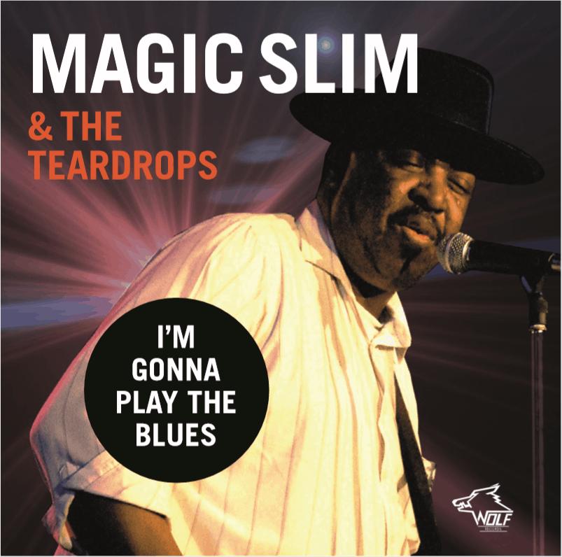 magic slim  the teardrops   I'M GONNA PLAY THE BLUES
