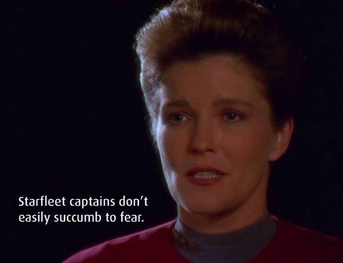 """Janeway with quote: """"Starfleet Captains don't easily succumb to fear"""""""