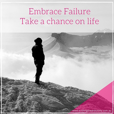 Embrace Failure take a chance on life