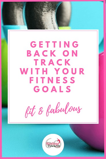 Getting back on track with your health & fitness goals