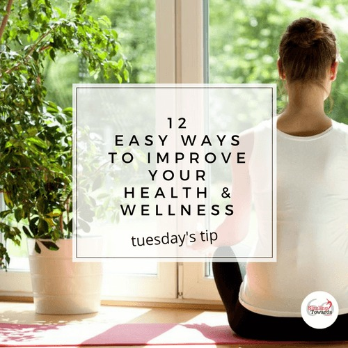 12 tips to improve your health and wellness