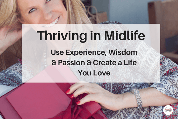 Thriving in Midlife: Use Experience, Wisdom and Passion
