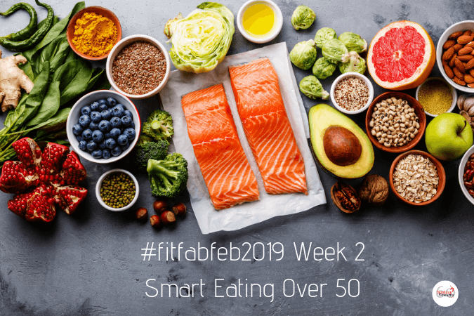 #FitFabFeb2019 Week 2 Smart Eating Over 50