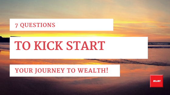 Kick start your journey to wealth! 7 Questions