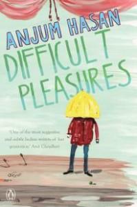 Anjum Hasan's Difficult Pleasures