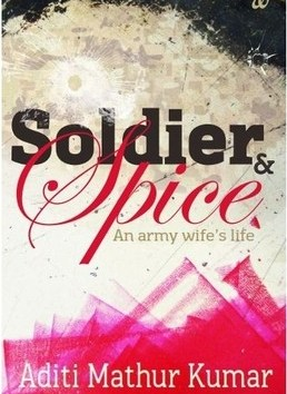 soldier and spice, by Aditi Mathur Kumar