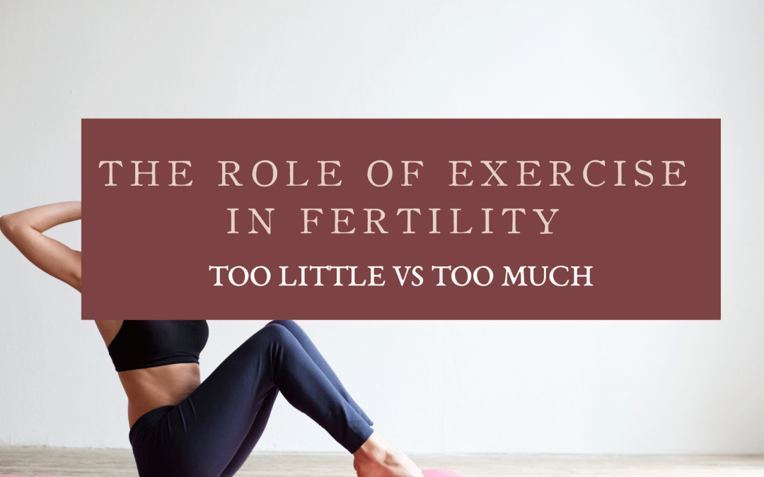 The Role of Exercise on Your Fertility ~ Too Little Vs Too Much?