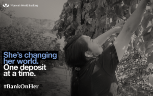 She's changing her world. One deposit at a time. #BankOnHer with Women's World Banking