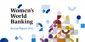 Women's World Banking 2015 Annual Report: Learning, Leading, Investing