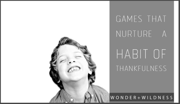Games that nurture the habit of thankfulness in children.