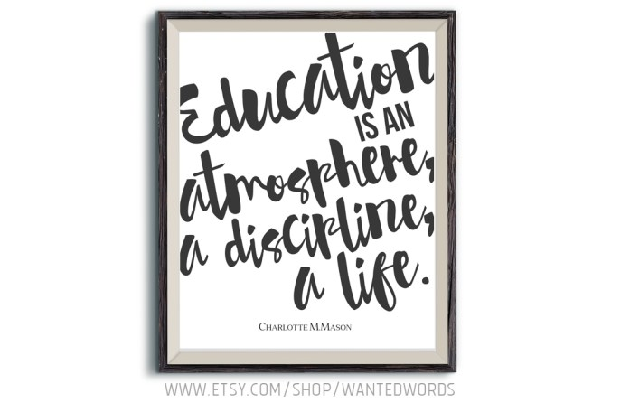 Charlotte Mason printable quote Education is an atmosphere, a discipline, a life