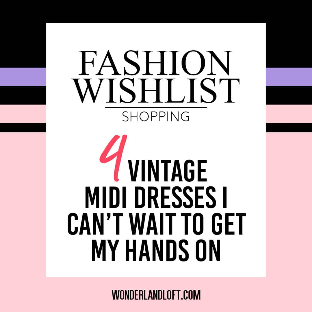 4 Vintage midi dresses I can't wait ot get my hands on