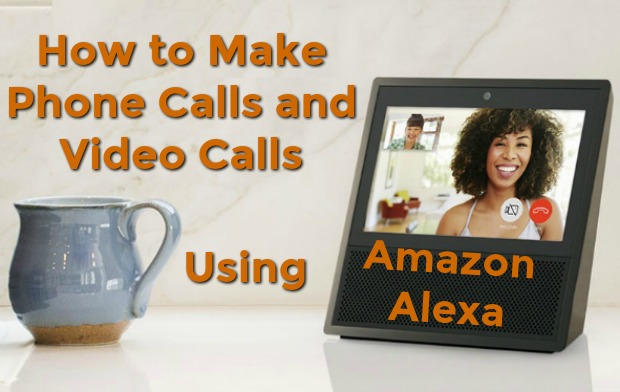 How to Make Phone Calls and Video Calls Using Amazon's Alexa